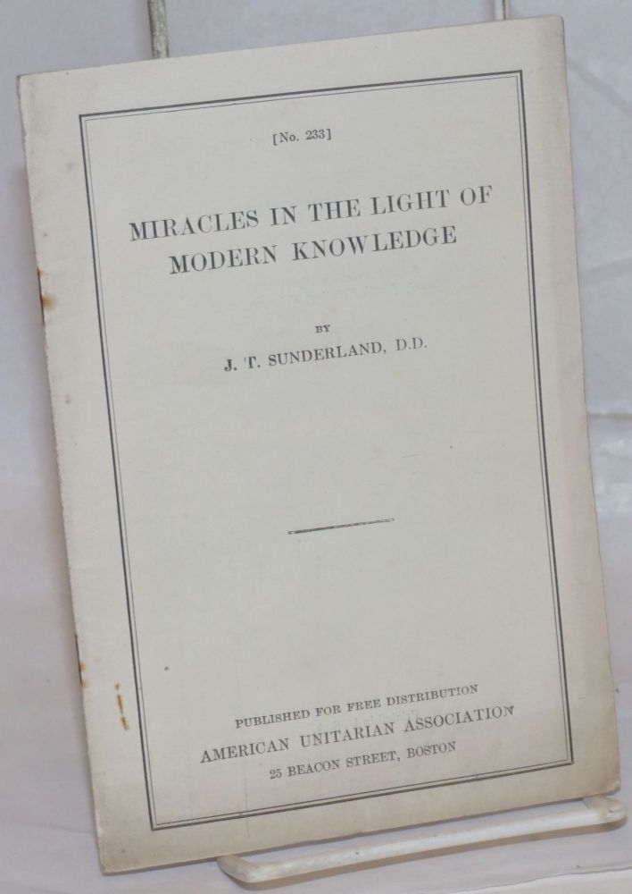 Miracles in the light of modern knowledge. J. T. Sunderland.