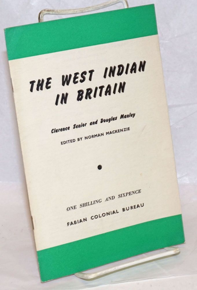 The West Indian in Britain. Clarence Senior, Douglas Manley, Norman Mackenzie.