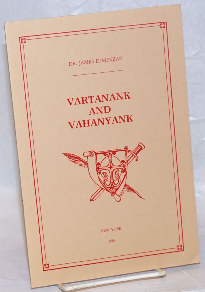 Vartanank and Vahanyank. Studies in history and literature followed by speeches delivered at the commemoration of the Battle of Avarair and the Treaty of Nvarsag. James Etmekjian.