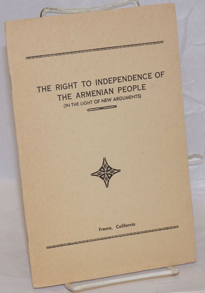 The right to independence of the Armenian people (in the light of new arguments). Andre Der Ohanian, A. Amourian.