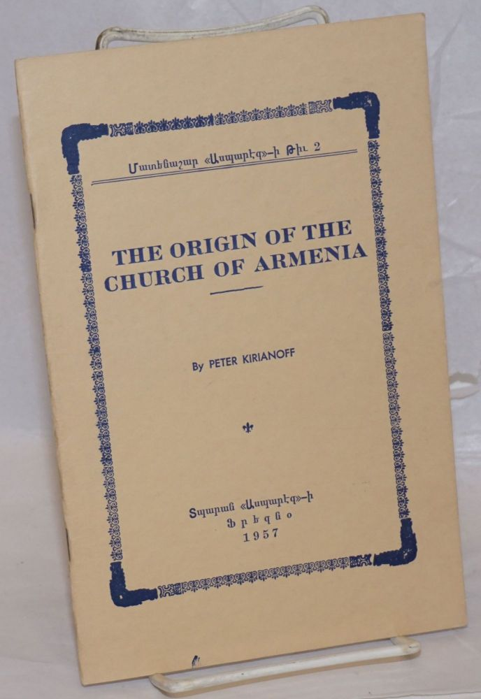 The origin of the Church of Armenia. Peter Kirianoff.