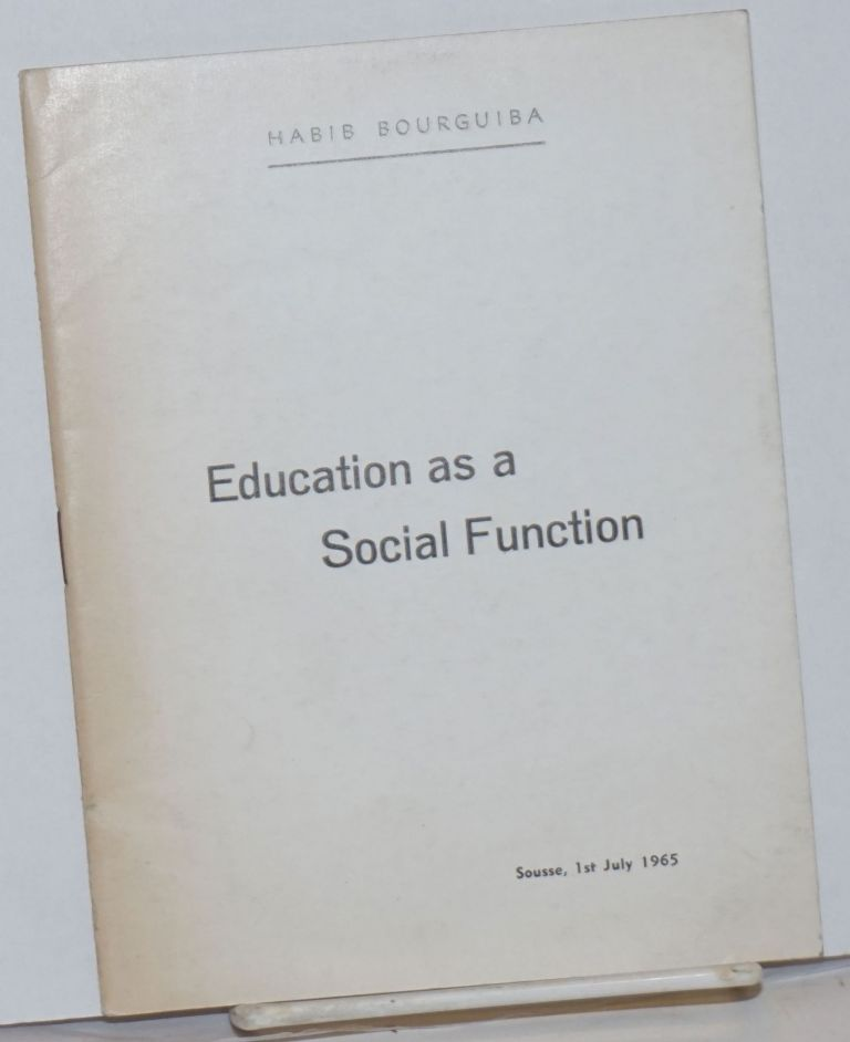 Education as a social function. Speech at Sousse on the occasion of the close of the academic year on 1st July 1965. Habib Bourguiba.