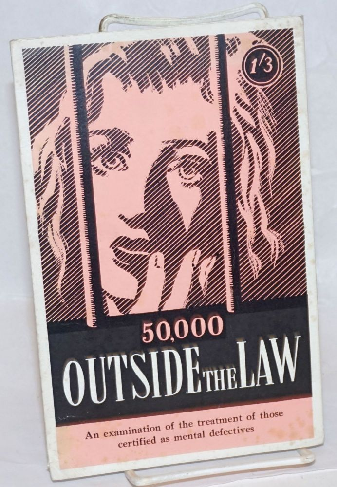 50,000 outside the law: an examination of the treatment of those certified as mentally defective