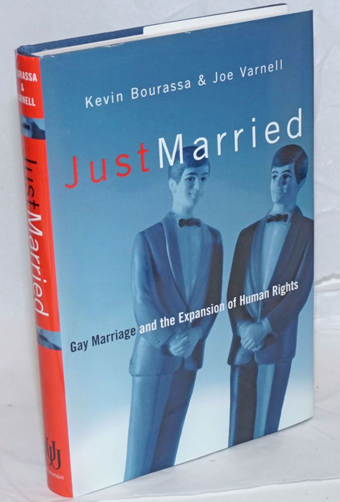Just Married: gay marriage and the expansion of human rights. Kevin Bourassa, Joe Varnell.