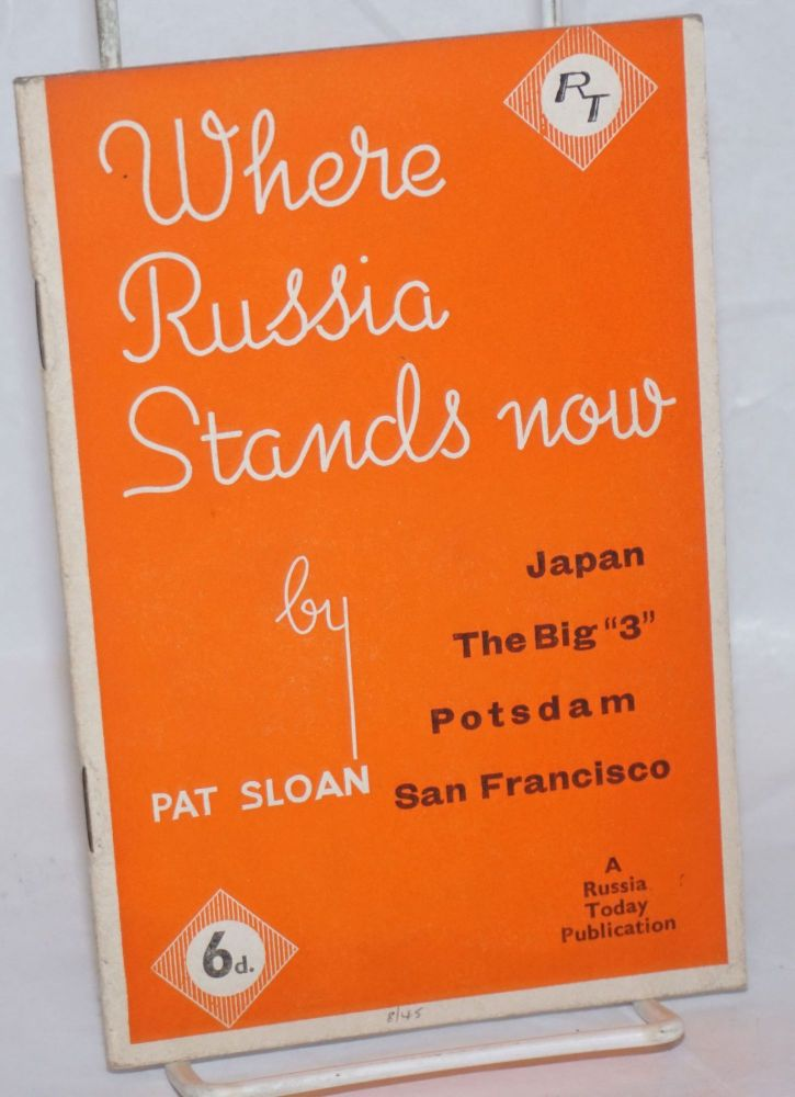"""Where Russia Stands Now: Japan, The Big """"3"""", Potsdam, San Francisco. Pat Sloan."""