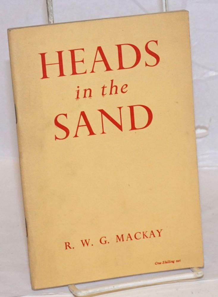 Heads in the Sand: a criticism of the official Labour Party attitude to European Unity. R. W. G. Mackay.