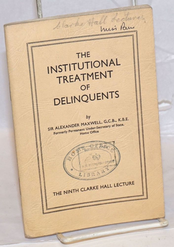 The Institutional Treatment of Delinquents. Alexander Maxwell.