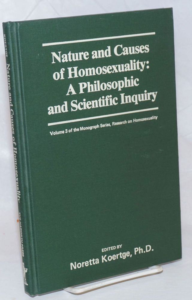 Nature and Causes of Homosexuality: a philosophic and scientific inquiry Vol. 6, #4 of the Journal of Homosexuality. Noretta Koertge.