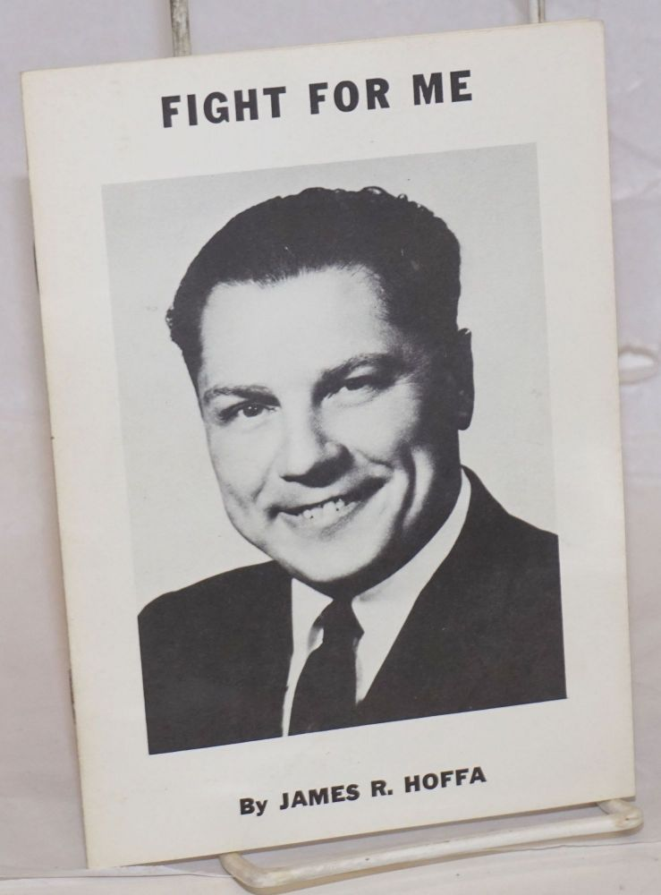 Fight for me. James R. Hoffa.