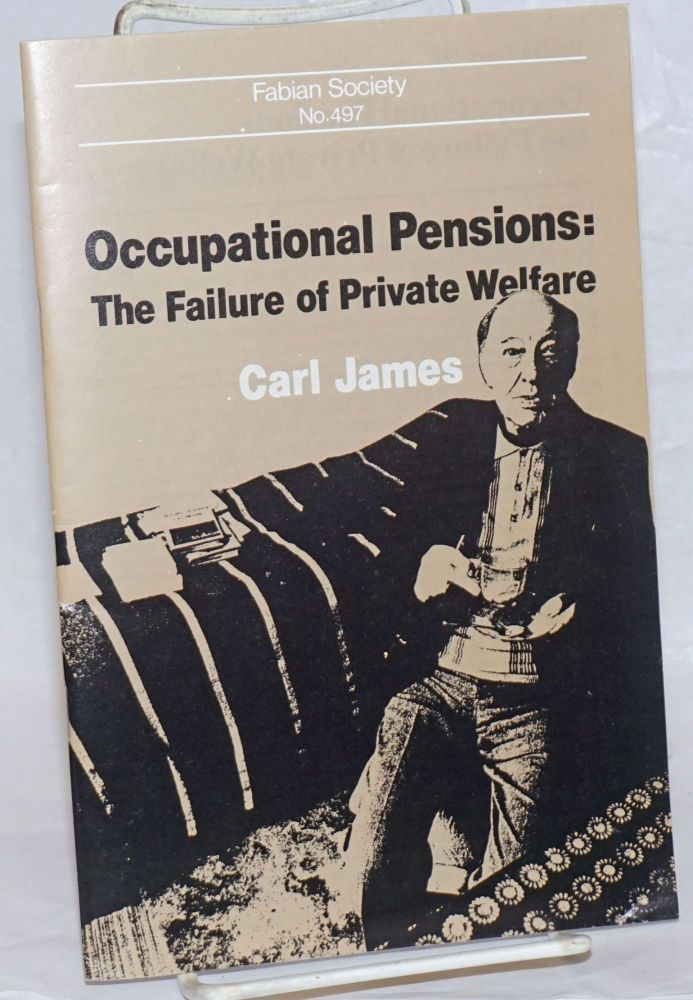 Occupational Pensions: The Failure of Private Welfare. Carl James.