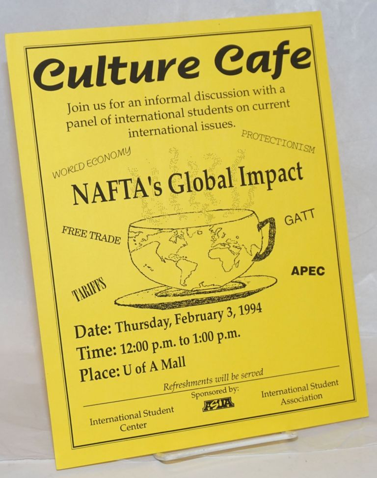 Culture Cafe: NAFTA's Global Impact [handbill] Thursday, February 3, 1994 U of A Mall
