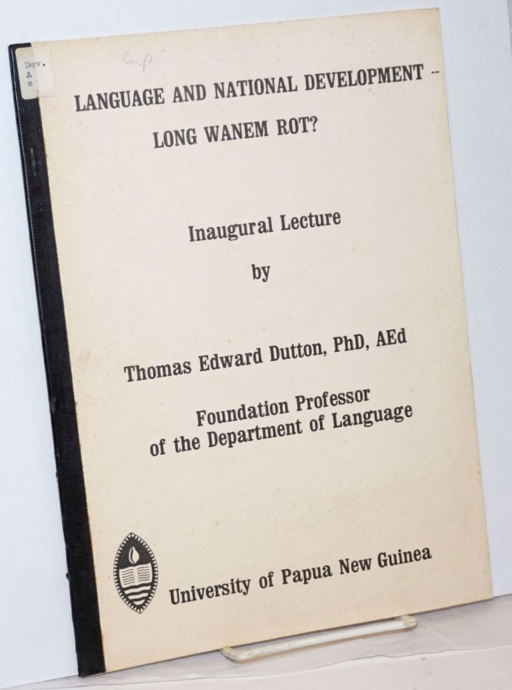 Language and national development, long wanem rot? Inaugural lecture, 11th May. 1976. Thomas Edward Dutton.