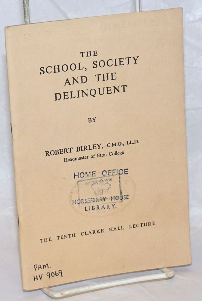 The School, Society and the Delinquent; The Tenth Clarke Hall Lecture. Robert Birley.