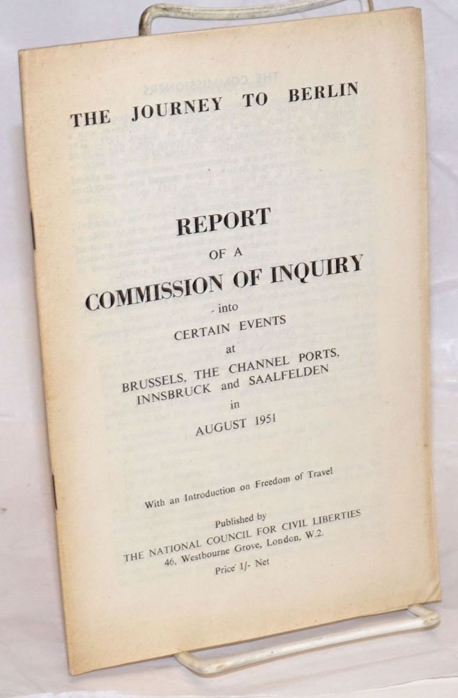 The Journey to Berlin: Report of a Commission of Inquiry into Certain Events at Brussels, the Channel Ports, Innsbruck and Saalfelden in August 1951. With an Introduction on Freedom of Travel.