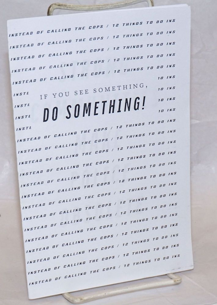 If you see something, do something! / 12 things to do instead of calling the cops. May Day Collective.