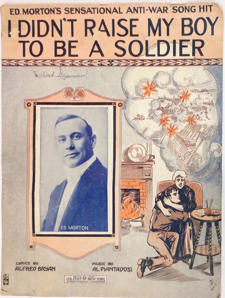 I didn't raise my boy to be a soldier [sheet music]. Alfred Bryan, Al Piantadosi, Ed. Morton.