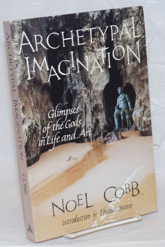 Archetypal Imagination; Glimpses of the Gods in Life and Art. Noel Cobb.