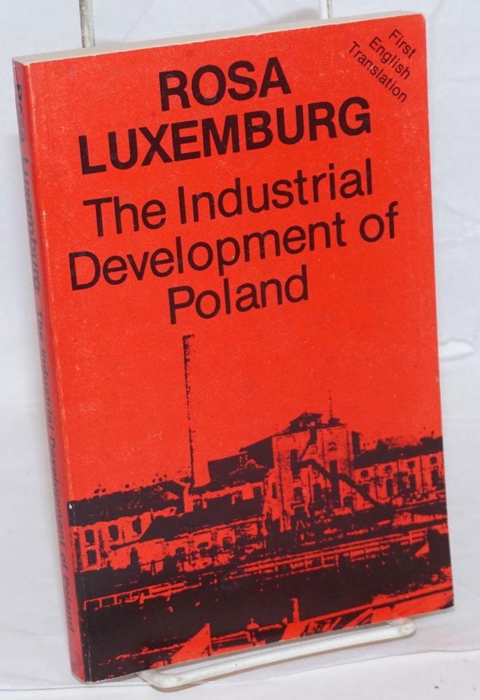 The Industrial Development of Poland [Die indstrielle Entwicklung Polens] Translated from the German by Tessa DeCarlo, With an introduction by Lyndon H. LaRouche, Jr. Rosa Luxemburg, Kathy Stevens, preliminaries Lyndon LaRouche.