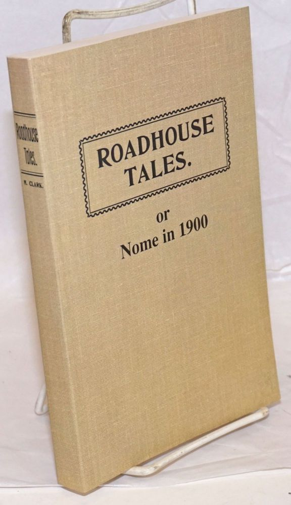 Road House Tales. Or Nome in 1900. Original Copyright 1902. Copyright Additional Material & Editing 2004, Madrene Clark. M. . Madrene Clark Clark, re-publisher, Matilda Clark.