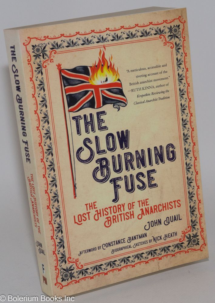 The Slow Burning Fuse: The Lost History of the British Anarchists. John Quail.