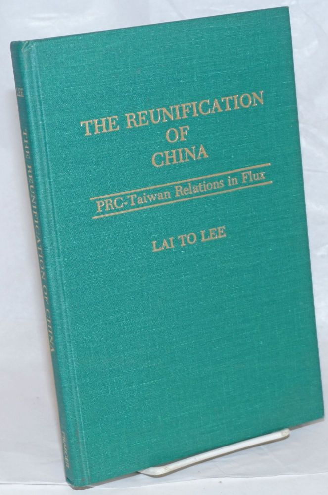 The reunification of China: PRC-Taiwan relations in flux. Lai To Lee.