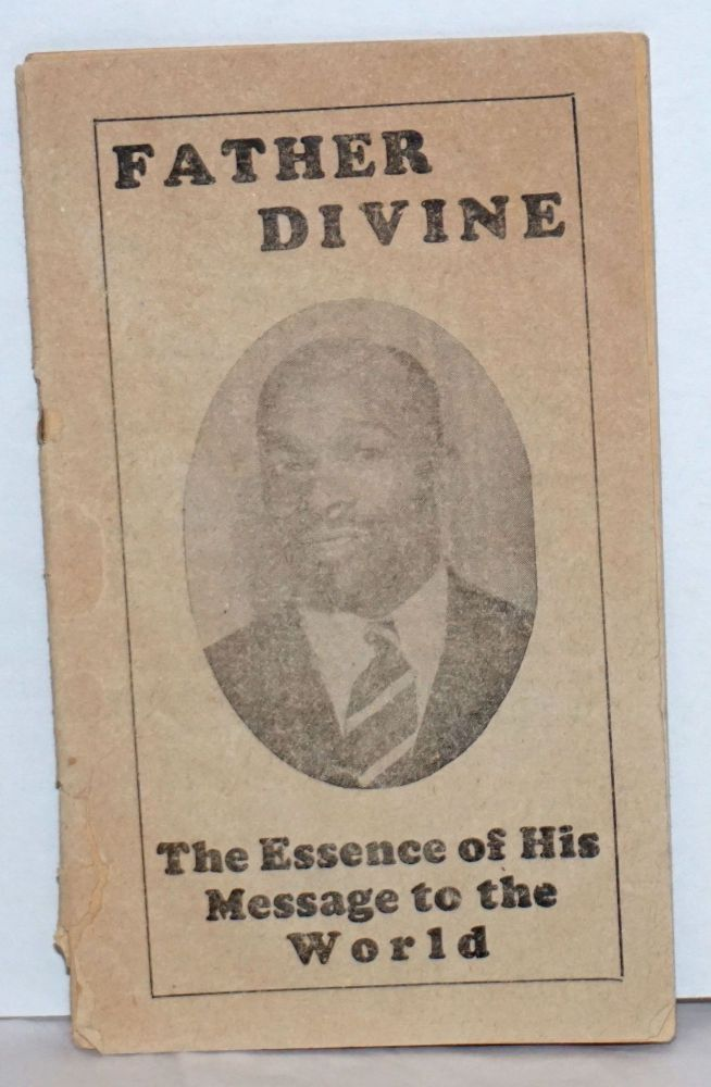 Father Divine, the essence of his message to the world [cover title, caption title:] the spirit of the consciousness. Father Divine.