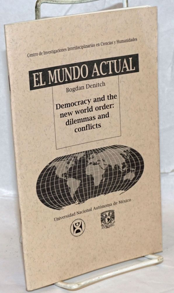 Democracy and the new world order: dilemmas and conflicts. Bogdan Denitch.