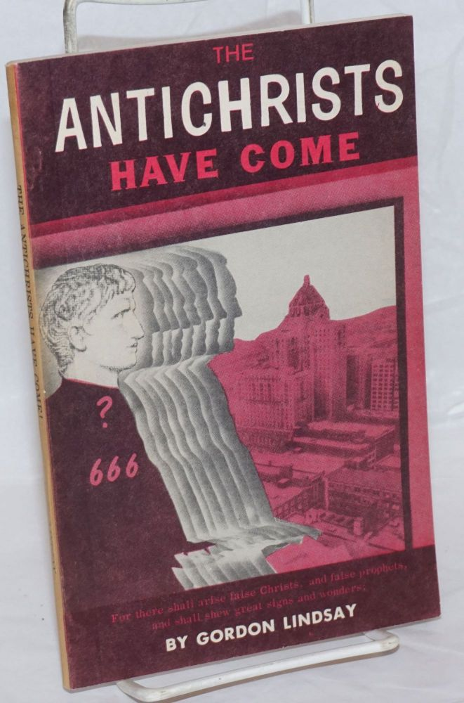The AntiChrists have come! Gordon Lindsay.