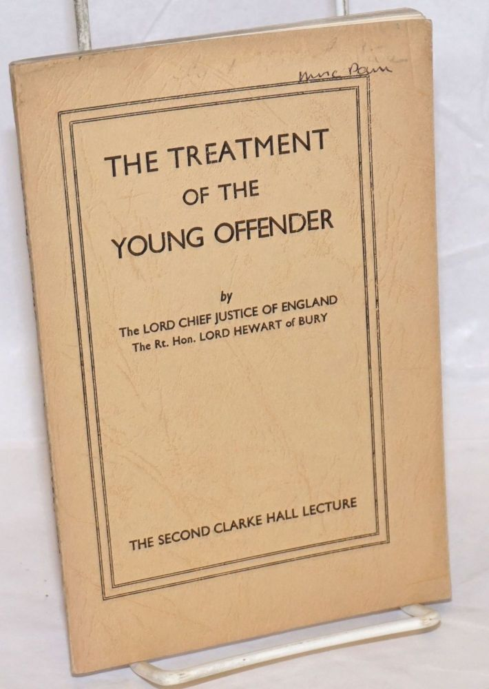 The treatment of the young offender, delivered ... in the Hall of Gray's Inn, London on 24th May, 1935. Chairman's introductory remarks by Elizabeth Haldane. Gordon - Lord Hewart of Bury Hewart, The Lord Chief Justice of England.