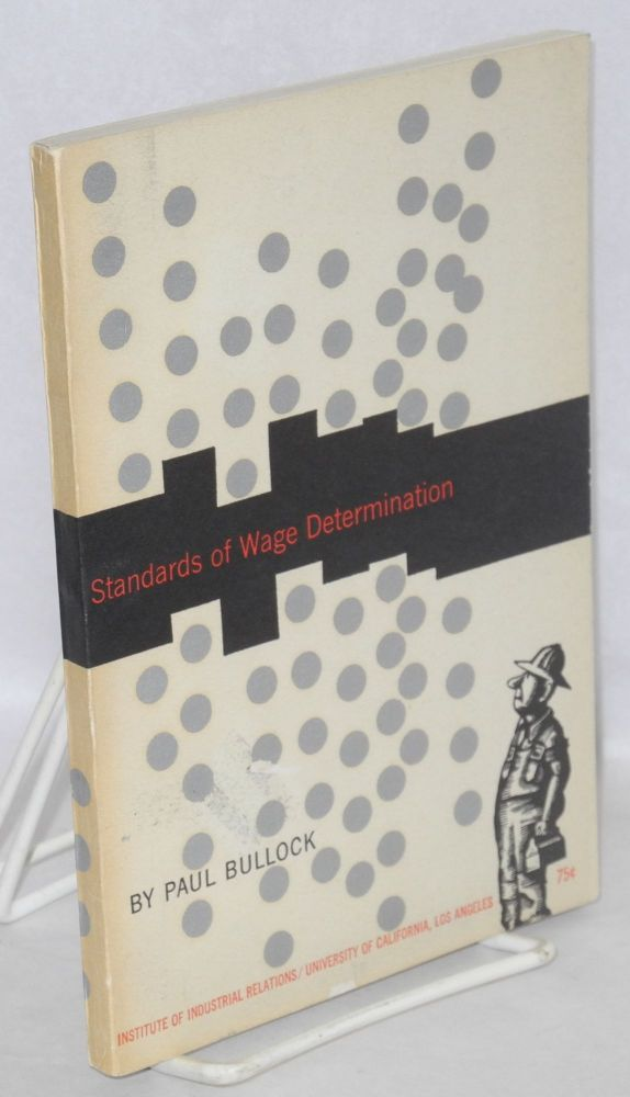 Standards of wage determination. Edited by Irving Bernstein, drawings by Marvin Rubin. Paul Bullock.
