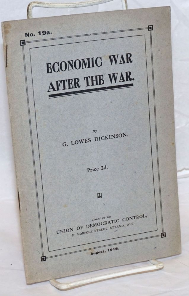Economic War After the War. G. Lowes Dickinson.