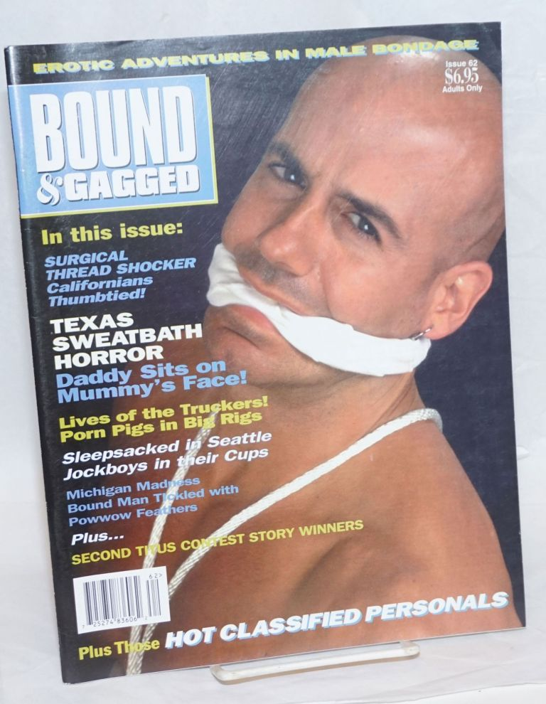 Bound and Gagged: erotic adventures in male bondage, issue no. 62, January/February, 1998. Bob Wingate, Zeus James Bond, etc, Larry Townsend, Cavelo, The Hun, Rick Castro.