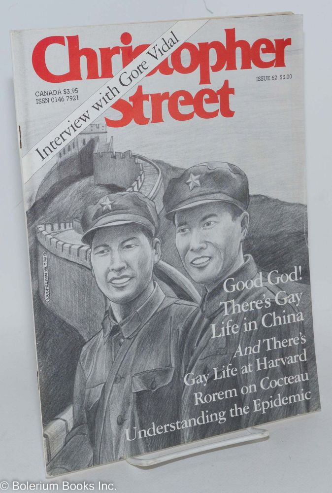 Christopher Street: vol. 6, #2, March, 1982, issue #62: Good God! There's Gay Life in China and there's Gay Life at Harvard. Charles L. Ortleb, Gore Vidal publisher, Jean Cocteau, Ned Rorem, John Cabral, Lawrence Mass, Felice Picano, Charles Ludlam, Wallace Hamilton, Steve Gerben.