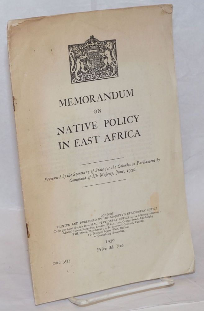 Memorandum on Native Policy in East Africa. Presented by the Secretary of State for the Colonies to Parliament by Command of His Majesty, June, 1930.