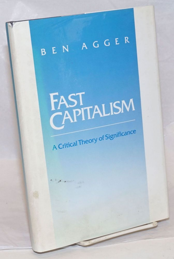 Fast Capitalism: A Critical Theory of Significance. Ben Agger.
