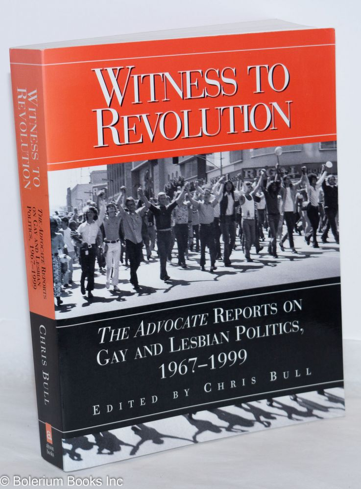 Witness to Revolution: The Advocate reports on gay and lesbian politics, 1967-1999. Chris Bull.
