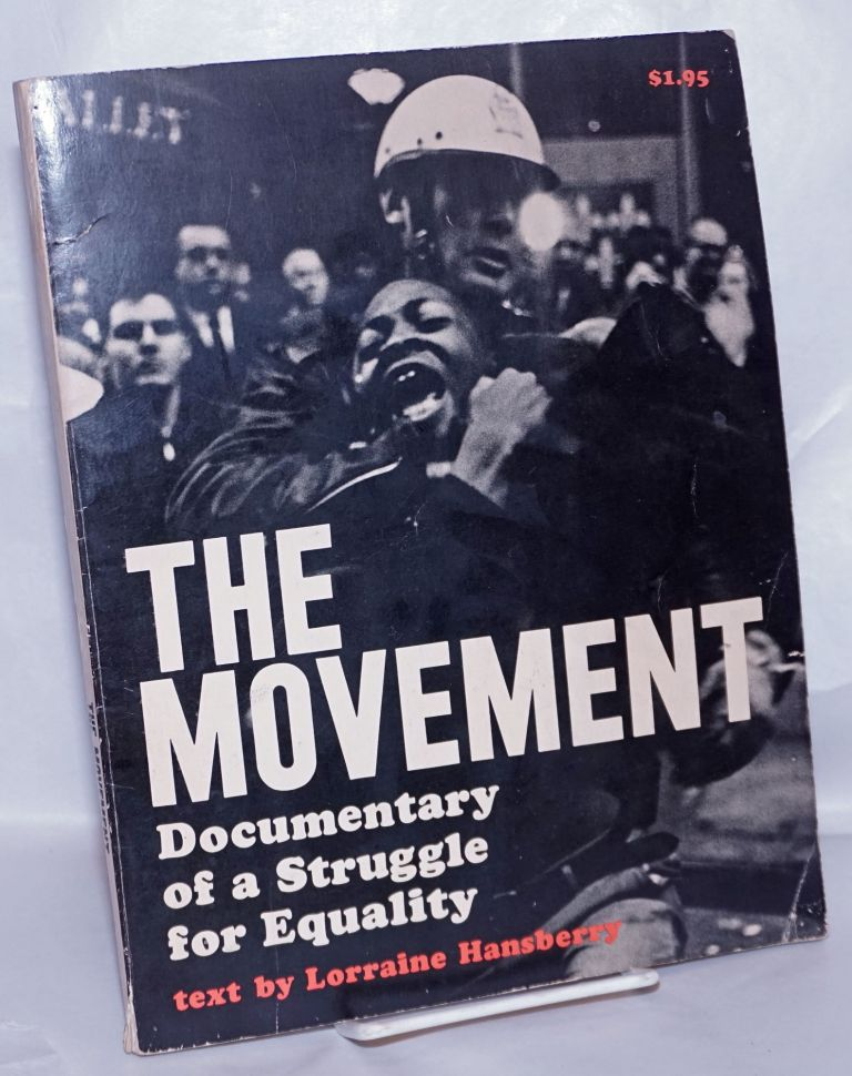 The movement; documentary of a struggle for equality. Lorraine Hansberry.