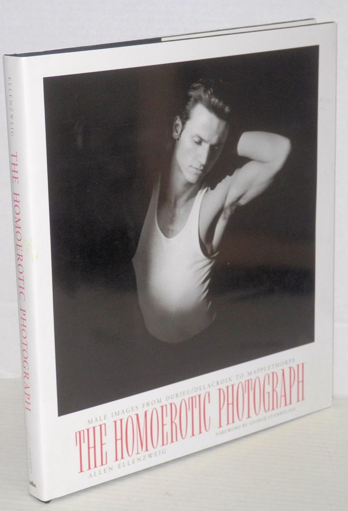 The homoerotic photograph; male images from Durieru/Delacroix to Mapplethorpe. Allen Ellenzweig.