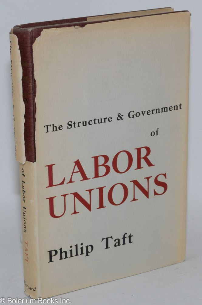 The structure and government of labor unions. Philip Taft.
