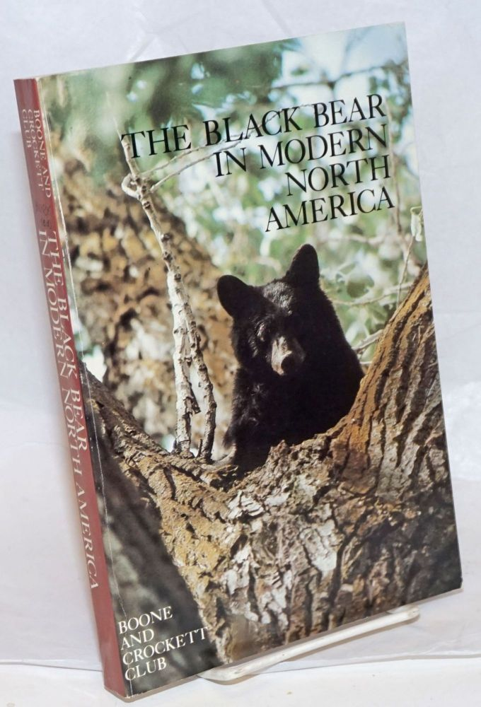 The Black Bear in Modern North America. Proceedings of the Workshop on the Management Biology of North American Black Bear [held in] Kalispell, Montana, February 17-19, 1977. Dale Burk.