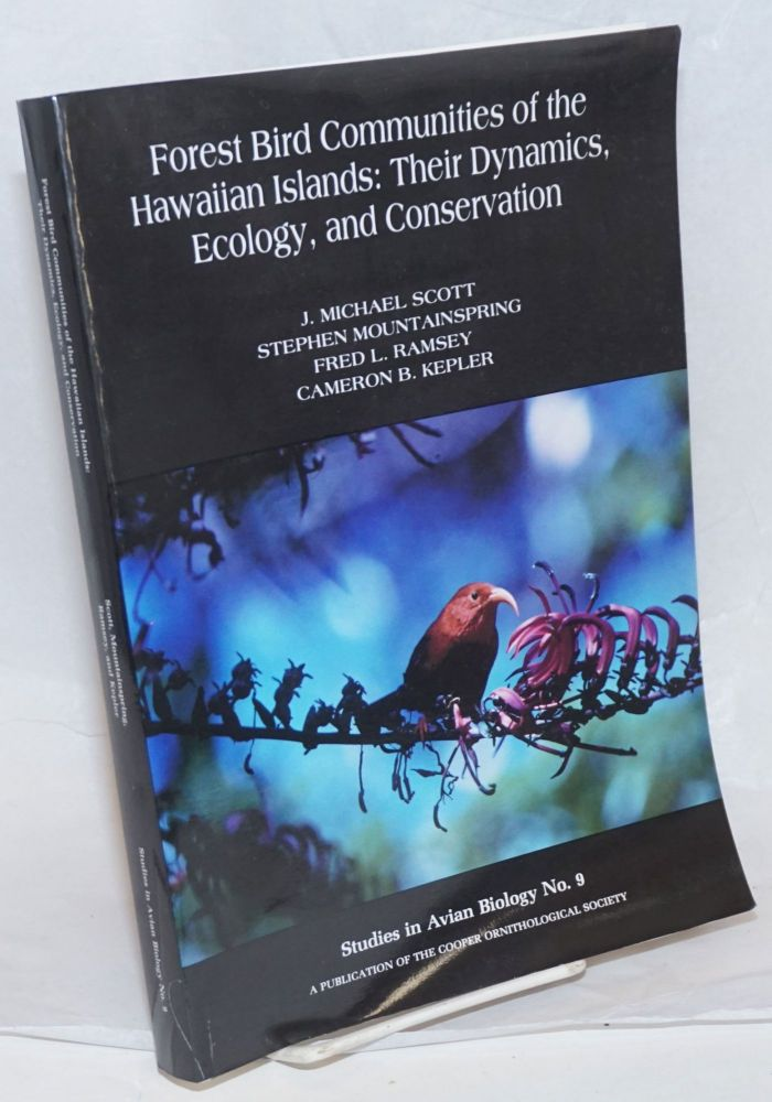 Forest Bird Communities of the Hawaiian Islands: Their Dynamics, Ecology, and Conservation. Drawings of native birds by H. Douglas Pratt. J. Michael Scott, Fred L. Ramsey, Stephen Mountainspring, Cameron B. Kepler.