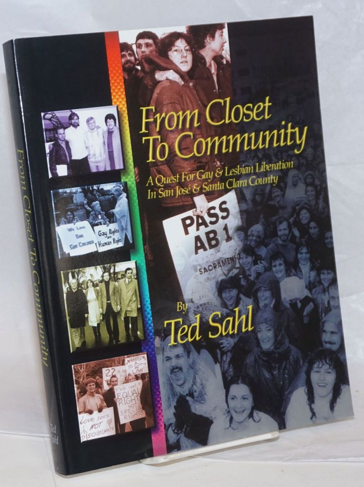 From Closet to Community: a quest for gay & lesbian liberation in San Jose & Santa Clara County. Ted Sahl, Richard K. Miller.