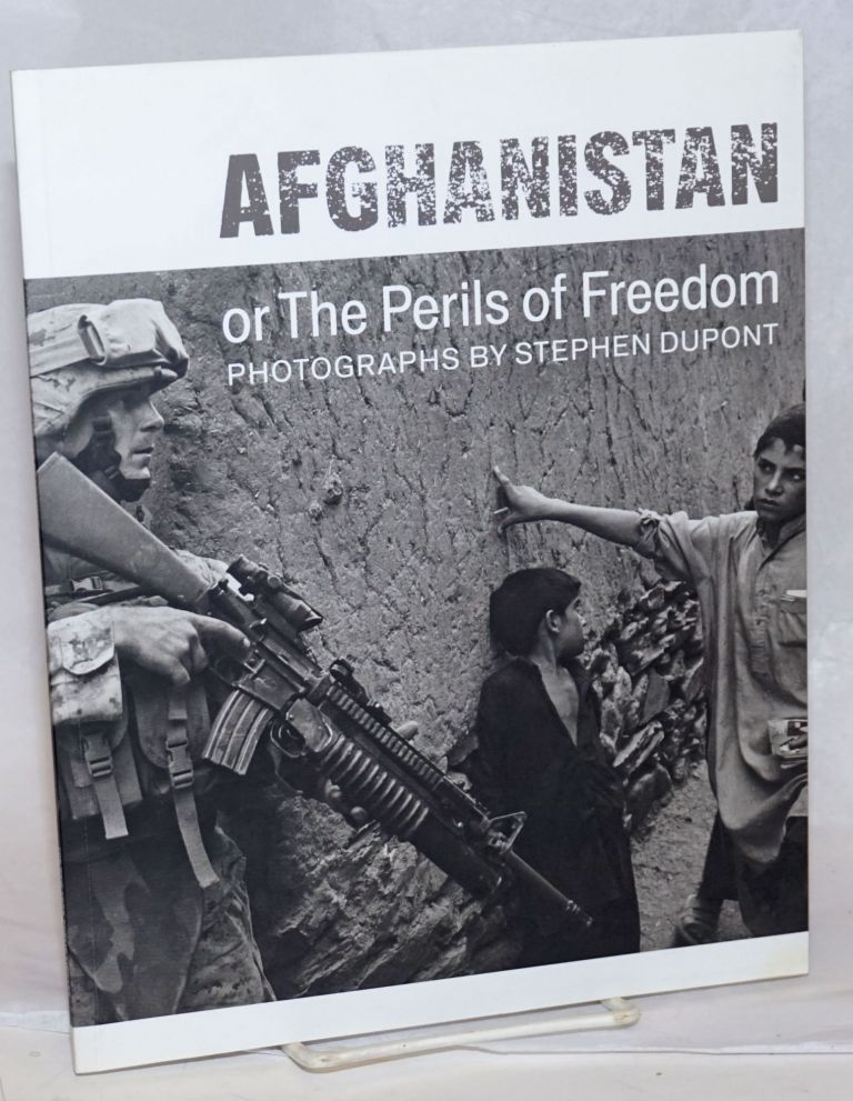 Afghanistan or the perils of freedom, photographs by Stephen Dupont. Stephen Dupont, Jacques Menasche, Stephen C. Pinson.