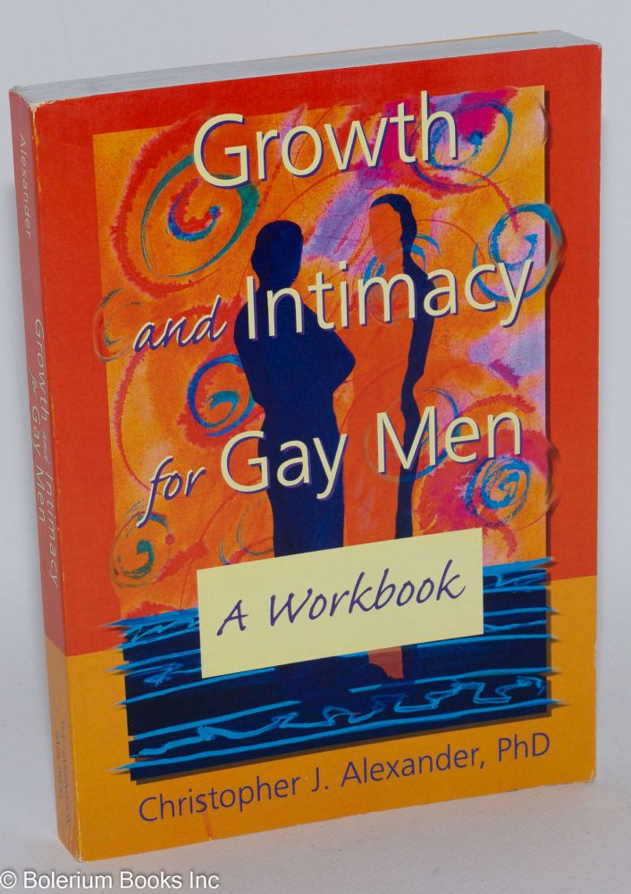 Growth and Intimacy for Gay Men: a workbook. Christopher Alexander.
