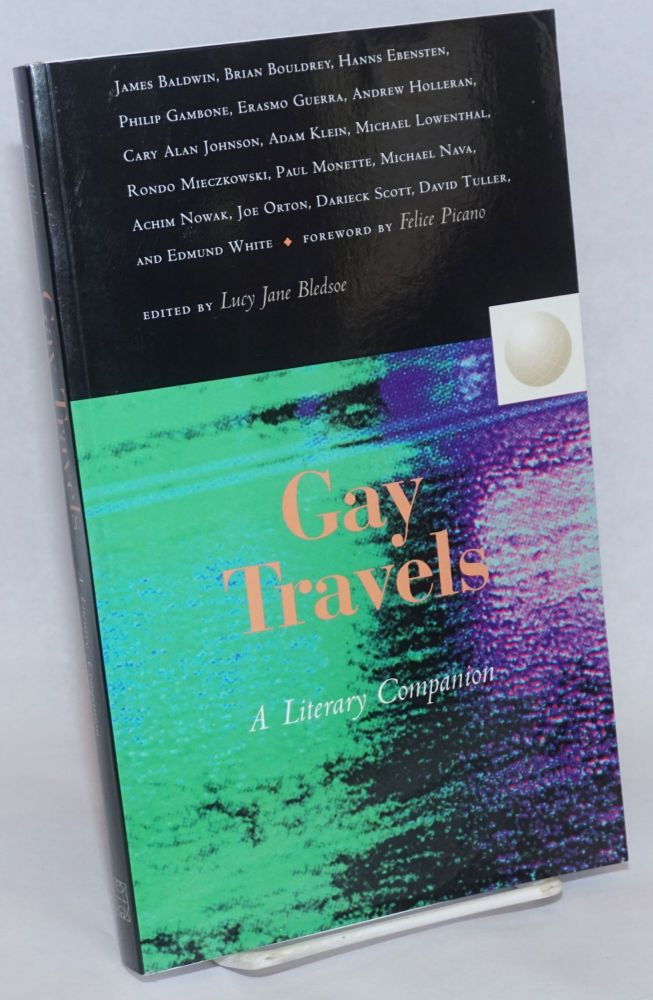 Gay Travels. Lucy Jane Bledsoe, James Baldwin Felice Picano, Edmund White, Michael Nava, Paul Monette, Andrew Holleran.