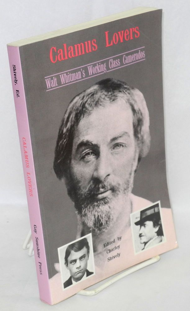 Calamus lovers; Walt Whitman's working-class camerados. Charley Shively, Walt Whitman, edited, introductions.