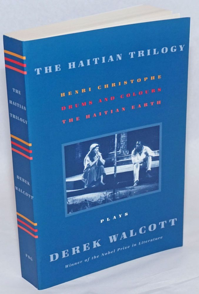 The Haitian Trilogy. Plays. Henri Christophe, Drums and Colours, The Haitian Earth. Derek Walcott.