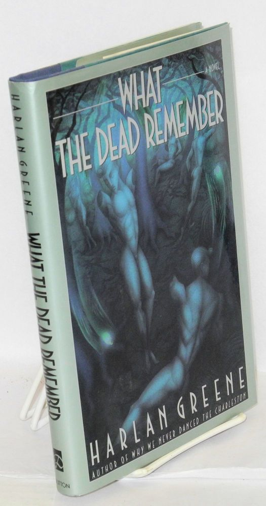 What the dead remember. Harlan Greene.