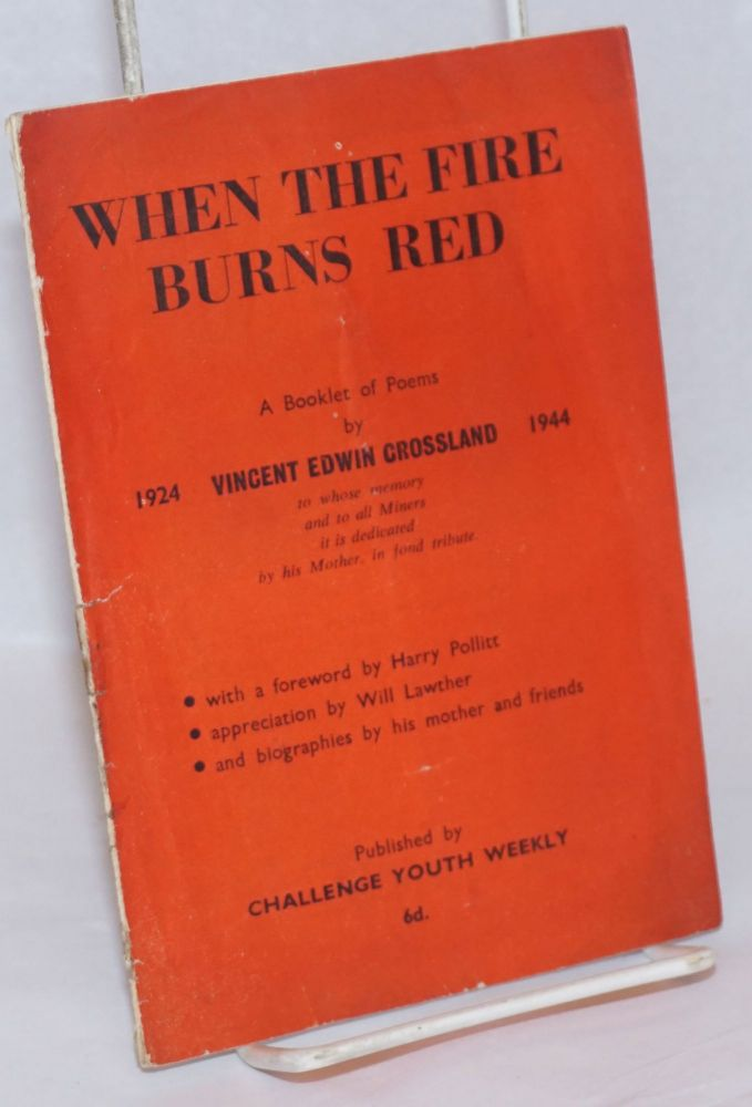 When the fire burns red, a booklet of poems With a foreword by Harry Pollitt, appreciation by Will Lawther, and biographies by his mother and friends. Harry Pollitt, Will Lather.