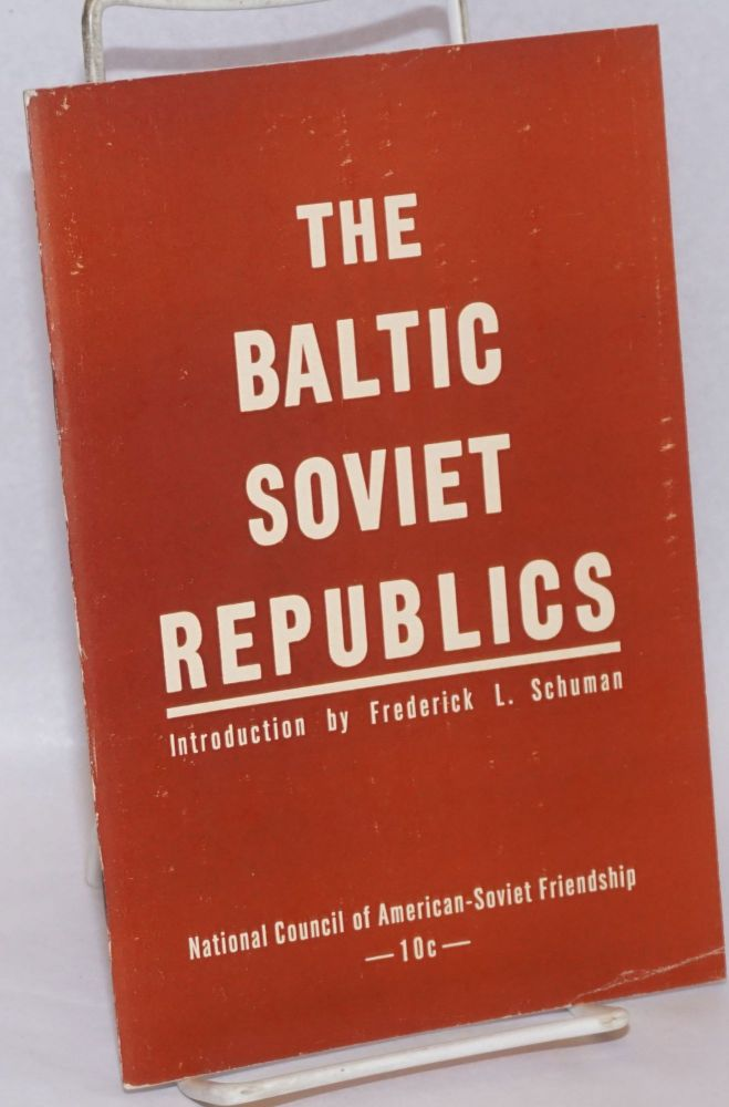 The Baltic Soviet Republics. Based on The Baltic Riddle by Gregory Meiksins. Introduction by Frederick L. Schuman. Frederick L. Schuman, Gregory Meiksins.